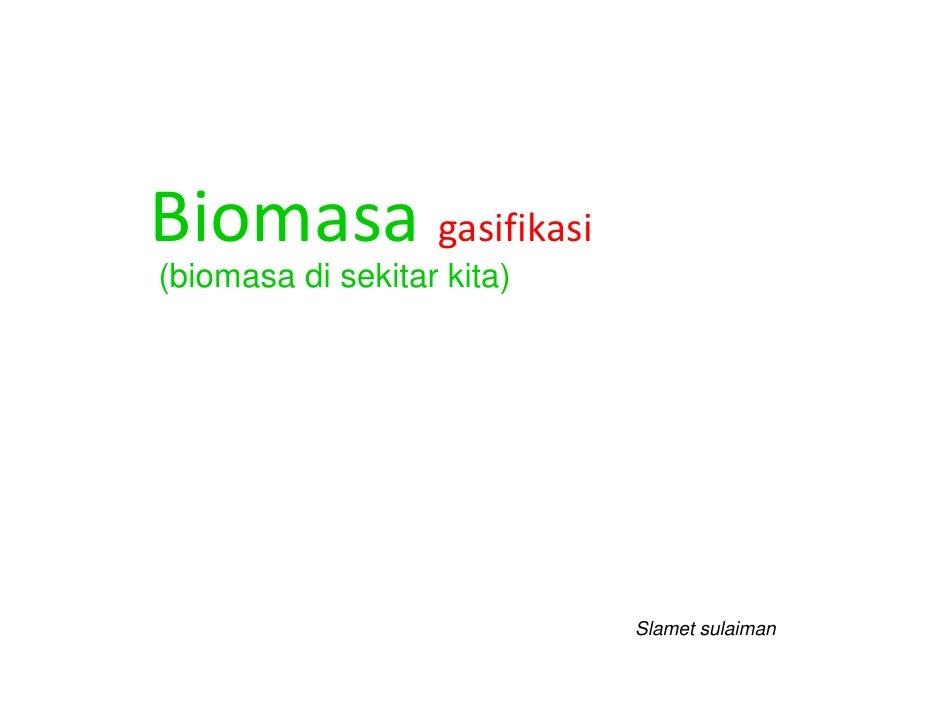 Biomasa gasifikasi (biomasa di sekitar kita)                                 Slamet sulaiman
