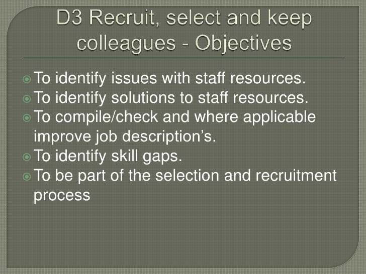 D3 Recruit, select and keep colleagues - Objectives<br />To identify issues with staff resources. <br />To identify soluti...