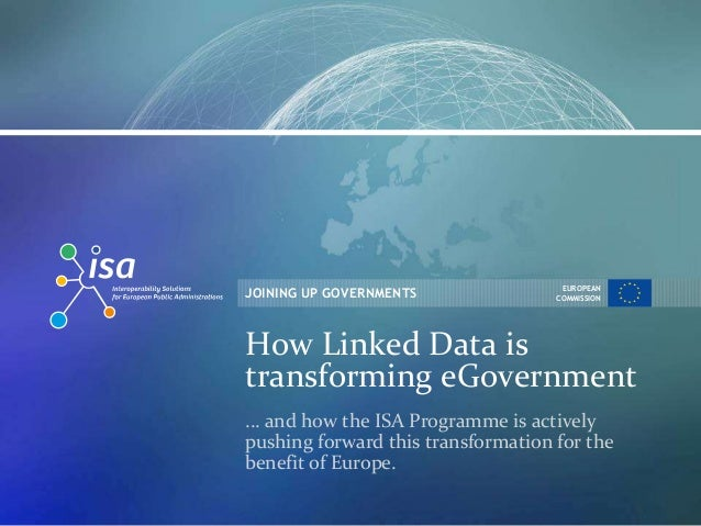 EUROPEANJOINING UP GOVERNMENTS              COMMISSIONHow Linked Data istransforming eGovernment... and how the ISA Progra...
