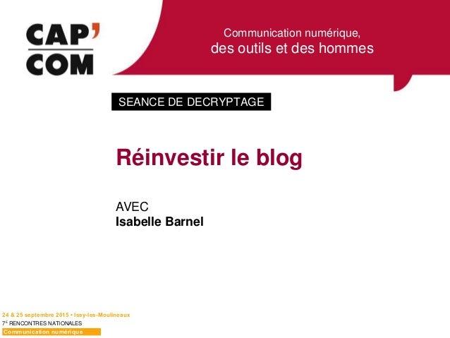 Communication numérique, des outils et des hommes 24 & 25 septembre 2015 • Issy-les-Moulineaux 7E RENCONTRES NATIONALES Co...