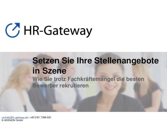 vertrieb@hr-gateway.de | +49 2181 7569-233 © ADENION GmbH Setzen Sie Ihre Stellenangebote in Szene Wie Sie trotz Fachkräft...