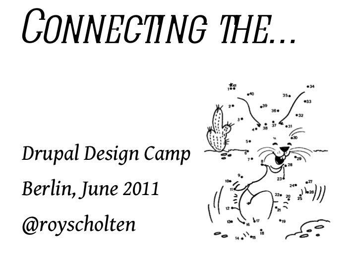 Connecting the… <ul><li>Drupal Design Camp