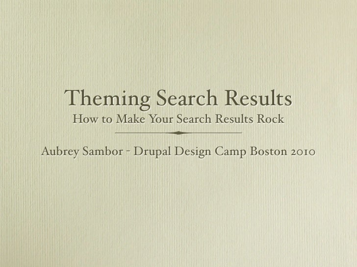 Theming Search Results      How to Make Your Search Results Rock  Aubrey Sambor - Drupal Design Camp Boston 2010