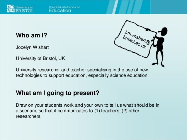 Who am I? Jocelyn Wishart University of Bristol, UK University researcher and teacher specialising in the use of new techn...
