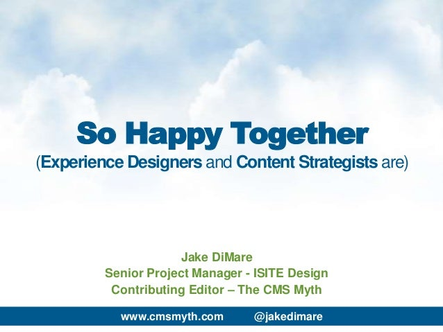 www.cmsmyth.com @jakedimareJake DiMareSenior Project Manager - ISITE DesignContributing Editor – The CMS MythSo Happy Toge...