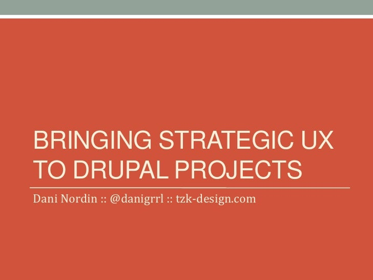 Bringing Strategic UX to Drupal Projects (D4D Boston 2012)