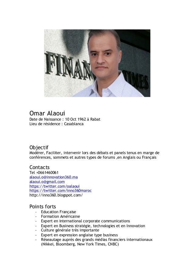 Omar Alaoui Date de Naissance : 10 Oct 1962 à Rabat Lieu de résidence : Casablanca Objectif Modérer, Faciliter, intervenir...