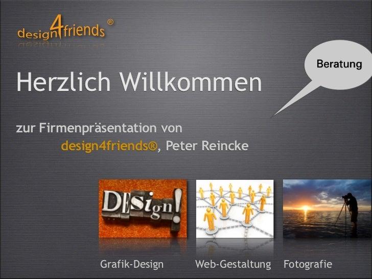 BeratungHerzlich Willkommenzur Firmenpräsentation von       design4friends®, Peter Reincke             Grafik-Design   Web...