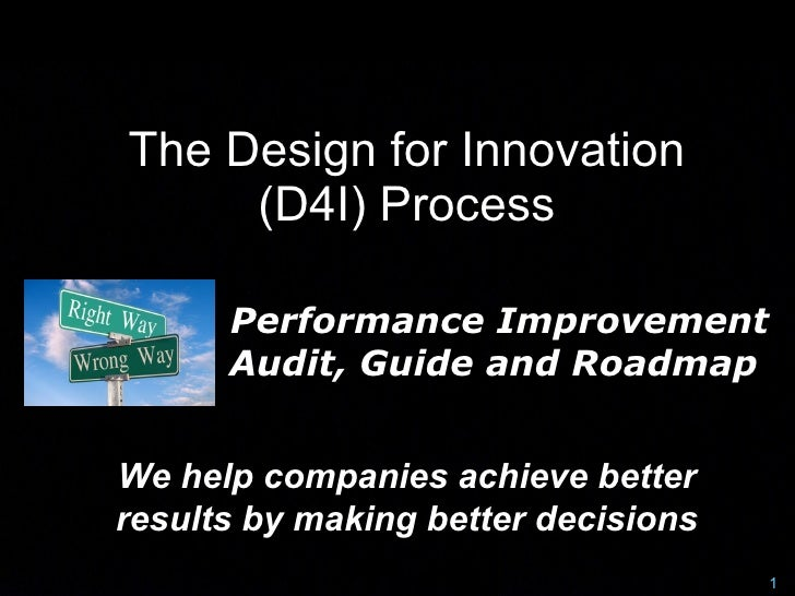 The Design for Innovation      (D4I) Process        Performance Improvement       Audit, Guide and Roadmap   We help compa...