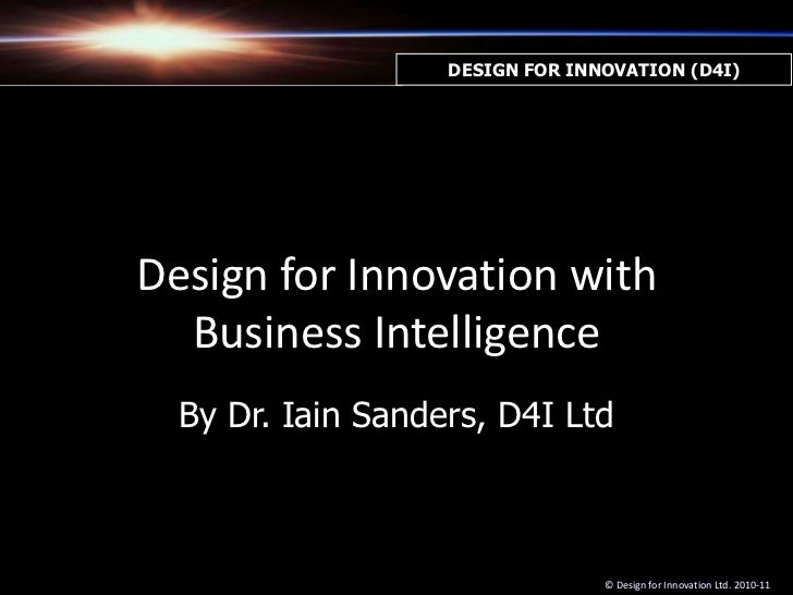 DESIGN FOR INNOVATION (D4I)<br />Design for Innovation with Business Intelligence<br />By Dr. Iain Sanders, D4I Ltd<br />©...
