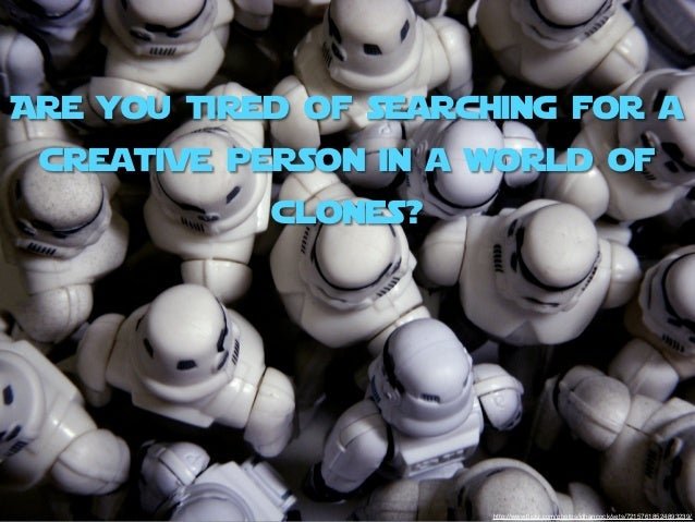 Are you tired of searching for a creative person in a world of            clones?                      http://www.flickr.co...
