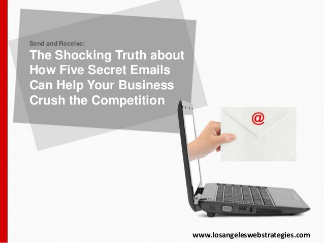 Send and Receive: The Shocking Truth about How Five Secret Emails Can Help Your Business Crush the Competition www.losange...