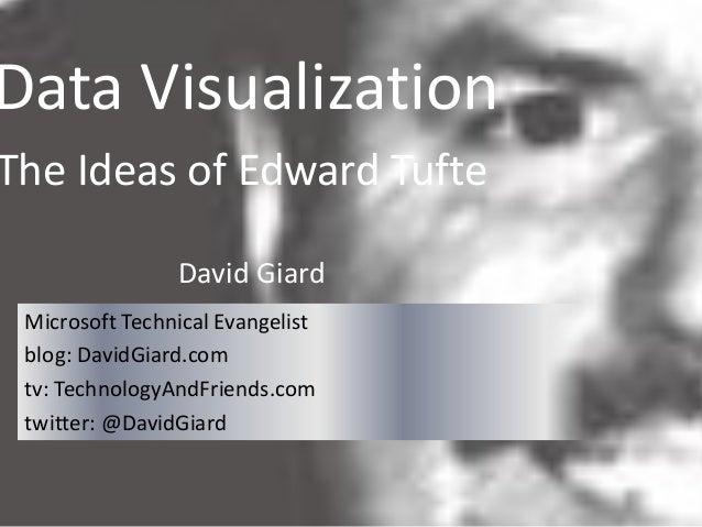 David Giard Microsoft Technical Evangelist blog: DavidGiard.com tv: TechnologyAndFriends.com twitter: @DavidGiard Data Vis...