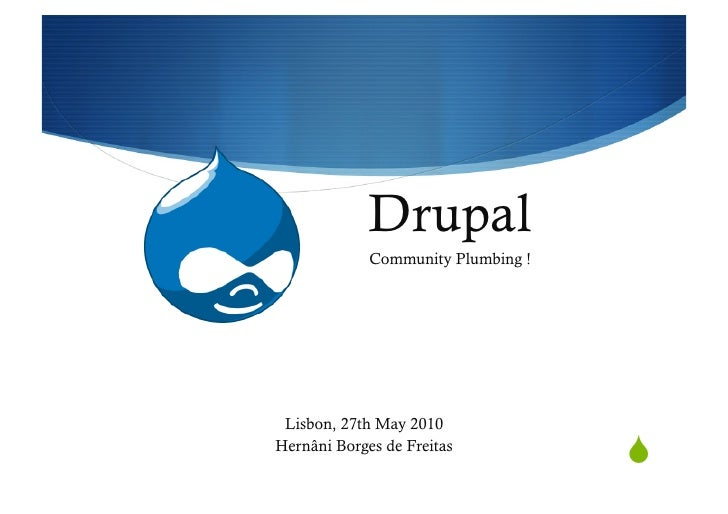 Drupal              Community Plumbing !      Lisbon, 27th May 2010 Hernâni Borges de Freitas                             ...