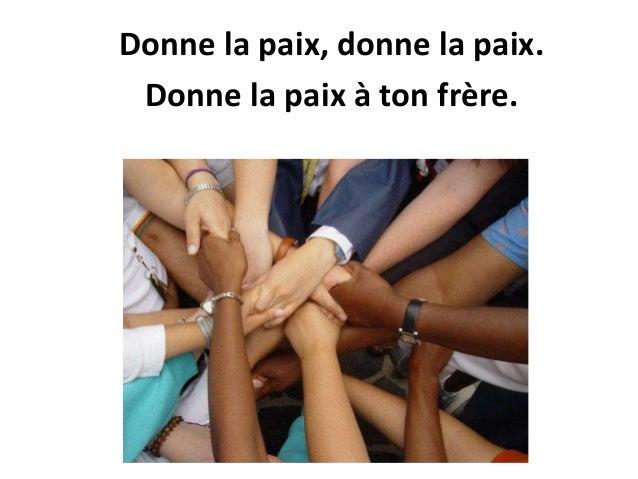 Donne la paix, donne la paix. Donne la paix à ton frère.