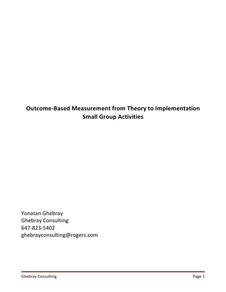 Outcome-Based Measurement from Theory to Implementation                   Small Group ActivitiesYonatan GhebrayGhebray Con...