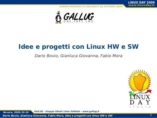 1Dario Bovio, Gianluca Giovanna, Fabio Mora, Idee e progetti con linux HW e SWNovara, 2009-10-24 GalLUG - Gruppo Utenti Li...