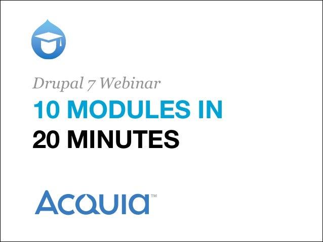 Drupal 7 Webinar  10 MODULES IN 20 MINUTES