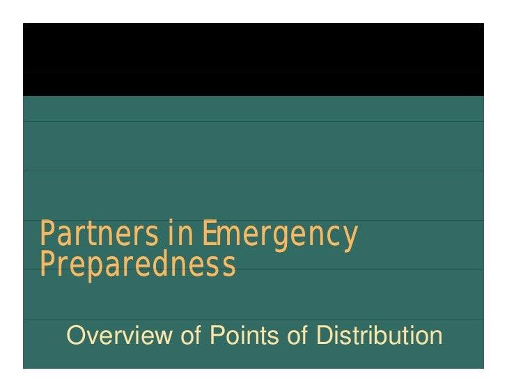 Partners i EmergencyP t      in EPreparedness Overview of Points of Distribution