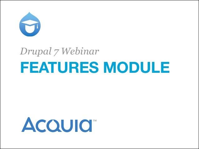 FEATURES MODULE Drupal 7 Webinar