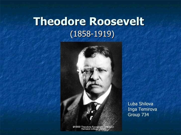 Theodore Roosevelt   (1858-1919) Luba Shilova Inga Temirova  Group 734