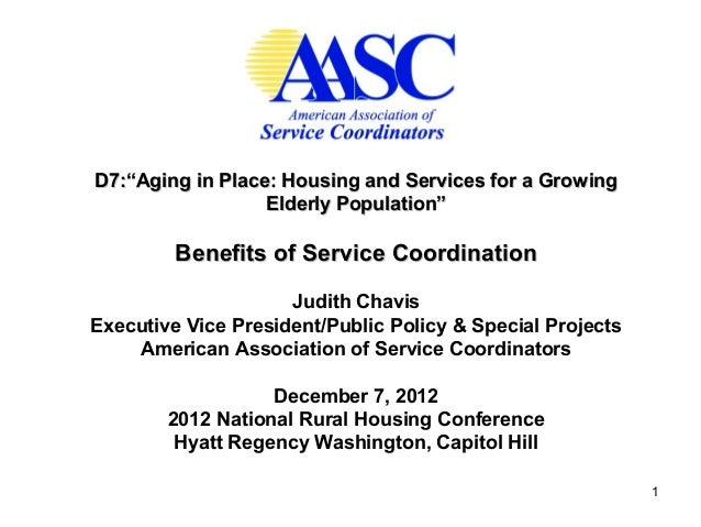 "D7:""Aging in Place: Housing and Services for a Growing                  Elderly Population""         Benefits of Service Co..."
