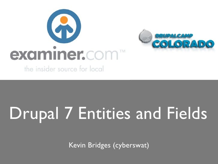 Drupal 7 Entities and Fields         Kevin Bridges (cyberswat)