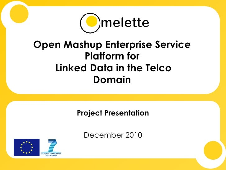 Open Mashup Enterprise Service         Platform for   Linked Data in the Telco           Domain        Project Presentatio...
