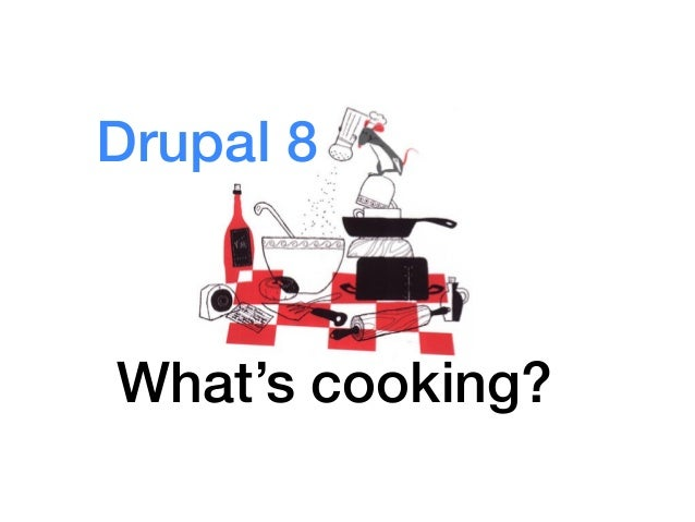 Drupal 8What's cooking?