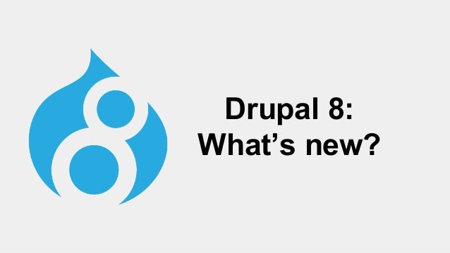 Drupal 8: What's new?