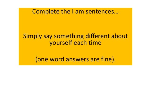 Complete the I am sentences… Simply say something different about yourself each time (one word answers are fine).