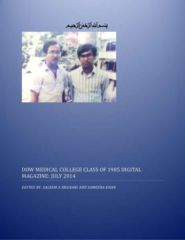‫ميحرلا نمحرلا هللا‬ ‫بسم‬ DOW MEDICAL COLLEGE CLASS OF 1985 DIGITAL MAGAZINE: JULY 2014 EDITED BY: SALEEM A KHANANI AND S...