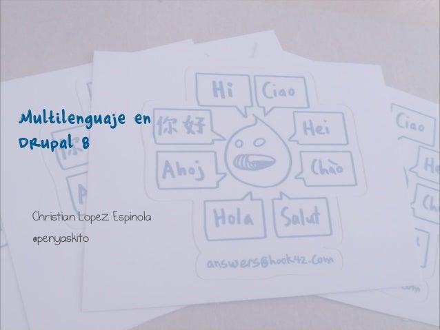 Multilenguaje en Drupal 8 Christian Lopez Espinola @penyaskito