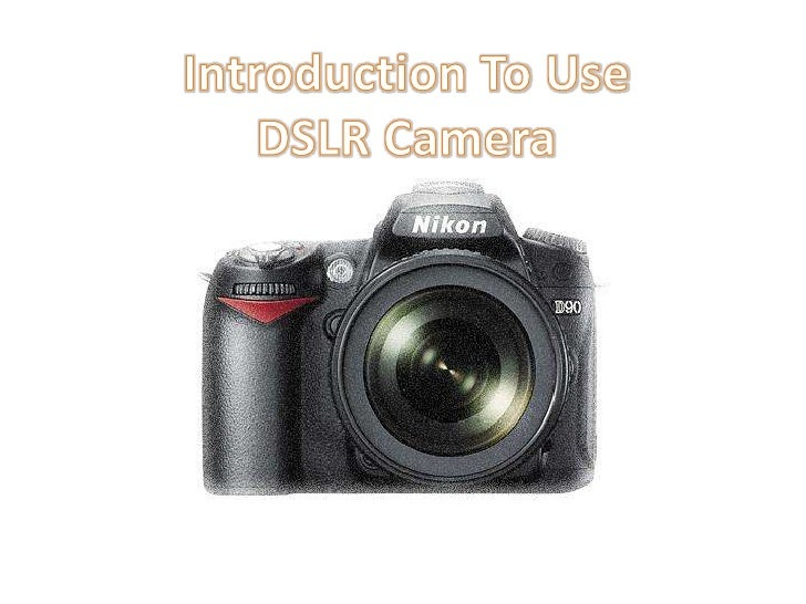 Introduction To Use <br />DSLR Camera<br />