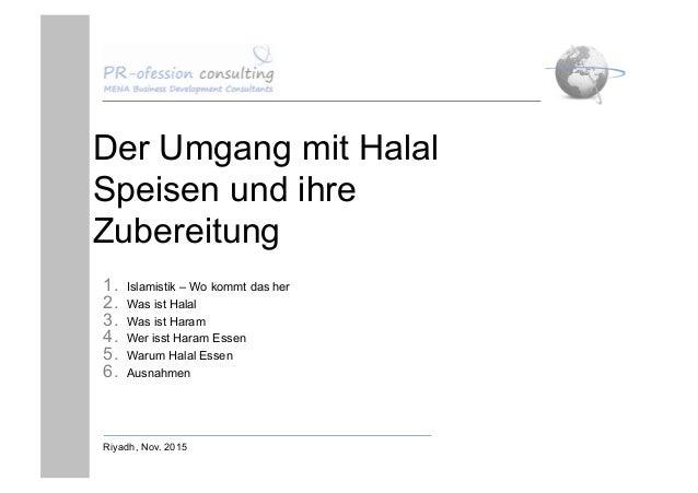 Der Umgang mit Halal Speisen und ihre Zubereitung 1. Islamistik – Wo kommt das her 2. Was ist Halal 3. Was ist Haram 4....
