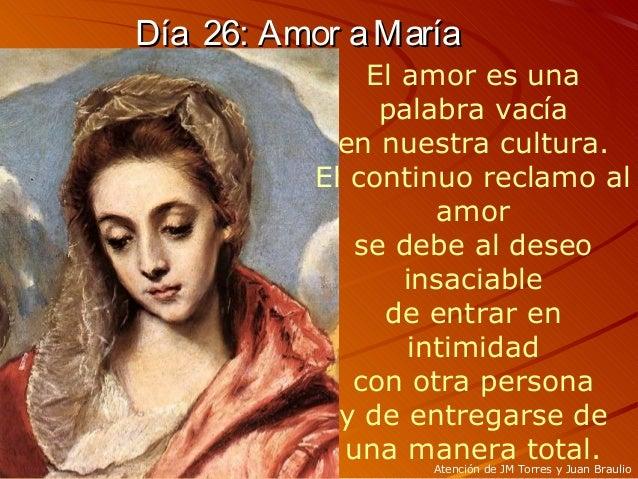 Día 26: Amor aMaríaDía 26: Amor aMaría El amor es una palabra vacía en nuestra cultura. El continuo reclamo al amor se deb...