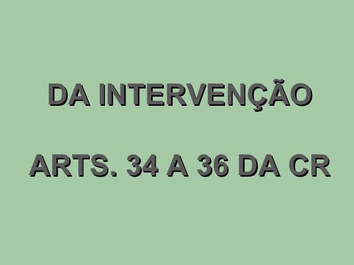 DA INTERVENÇÃO ARTS. 34 A 36 DA CR
