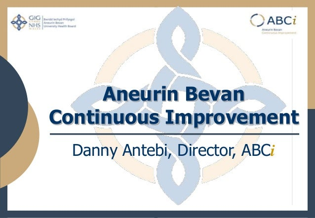 Aneurin Bevan Continuous Improvement Danny Antebi, Director, ABCi