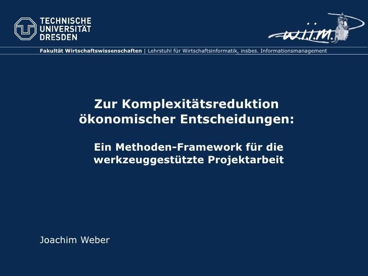 Zur Komplexitätsreduktion  ökonomischer Entscheidungen:  Ein Methoden-Framework für die werkzeuggestützte Projektarbeit Jo...