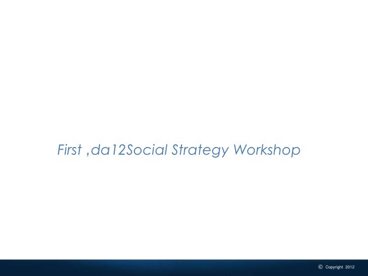 First 'da12Social Strategy Workshop_______________________________________________________________________________ #da12so...