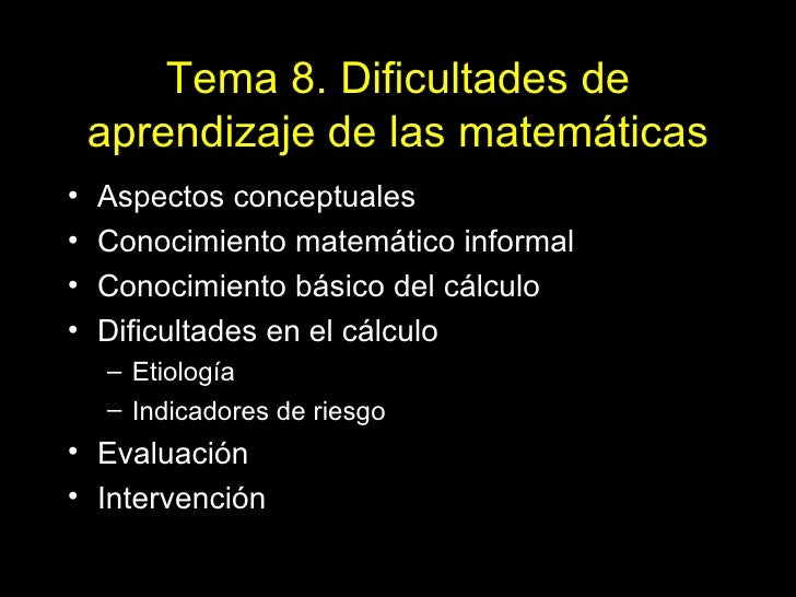 Tema 8. Dificultades de aprendizaje de las matemáticas <ul><li>Aspectos conceptuales </li></ul><ul><li>Conocimiento matemá...