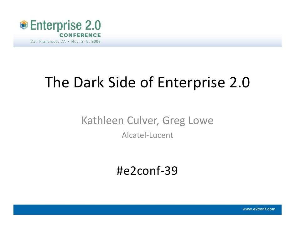 TheDarkSideofEnterprise2.0       KathleenCulver,GregLowe             Alcatel‐Lucent               #e2conf‐39
