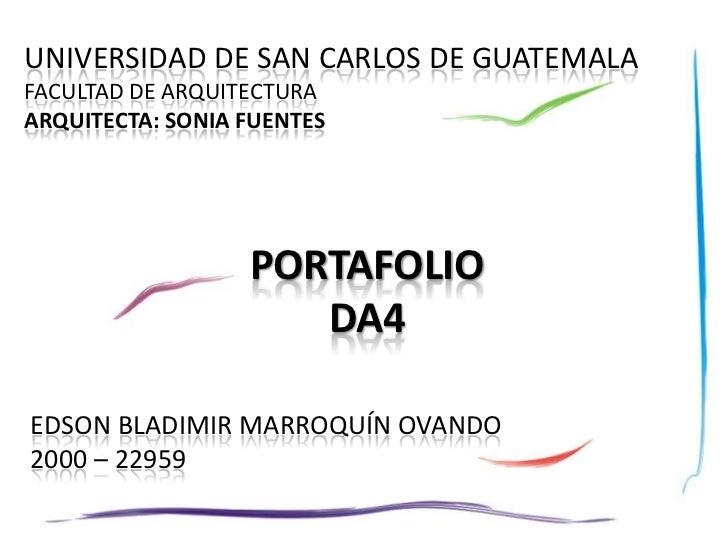 UNIVERSIDAD DE SAN CARLOS DE GUATEMALA<br />FACULTAD DE ARQUITECTURA<br />ARQUITECTA: SONIA FUENTES<br />PORTAFOLIO<br />D...