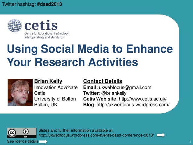 Twitter hashtag: #daad2013  Using Social Media to Enhance Your Research Activities Brian Kelly  Contact Details  Innovatio...