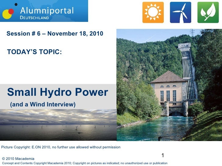 Session # 6 – November 18, 2010 <ul><ul><li>TODAY'S TOPIC: </li></ul></ul><ul><ul><li>Small Hydro Power   (and a Wind Inte...