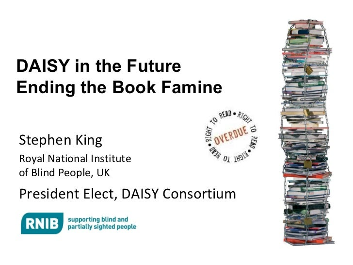 DAISY in the Future Ending the Book Famine Stephen King Royal National Institute  of Blind People, UK President Elect, DAI...