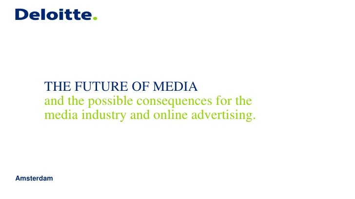 THE FUTURE OF MEDIA      and the possible consequences for the      media industry and online advertising.Amsterdam