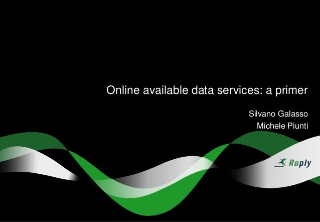 Online available data services: a primer Silvano Galasso Michele Piunti