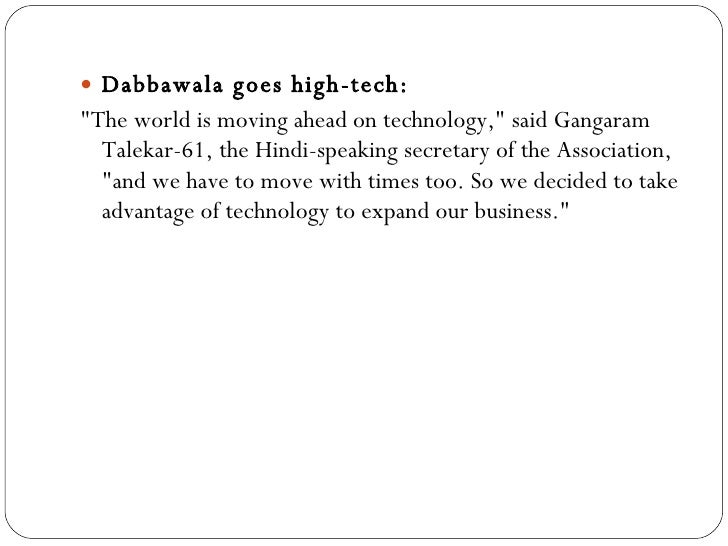 dabbawala case study The dabbawalas — subject of the 2013 film 'the lunchbox' and a harvard  business review case study in logistics — enjoy their new-found.