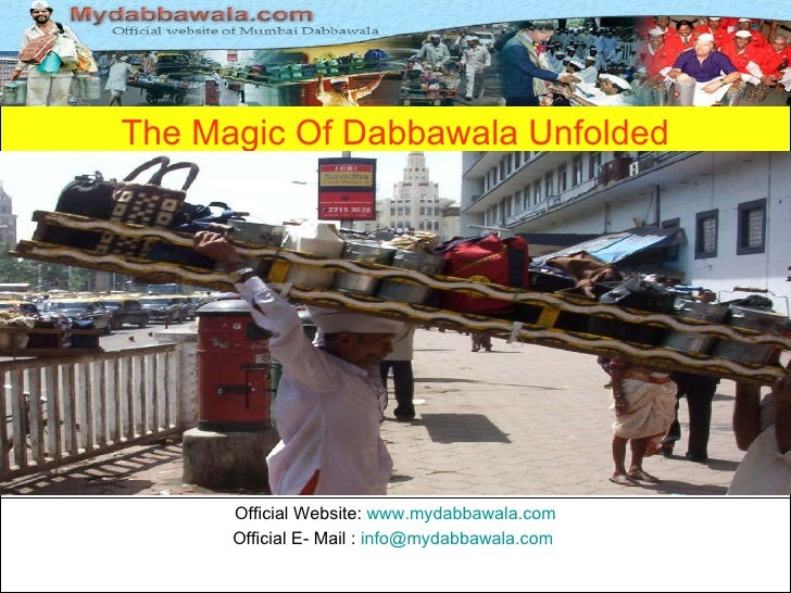 The Magic Of Dabbawala Unfolded Official Website:  www.mydabbawala.com Official E- Mail :  [email_address]